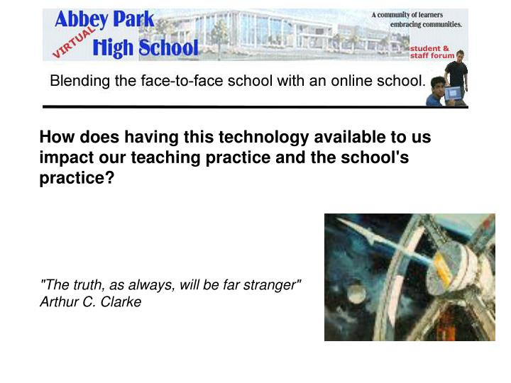 How does having this technology available to us impact our teaching practice and the school's practice?