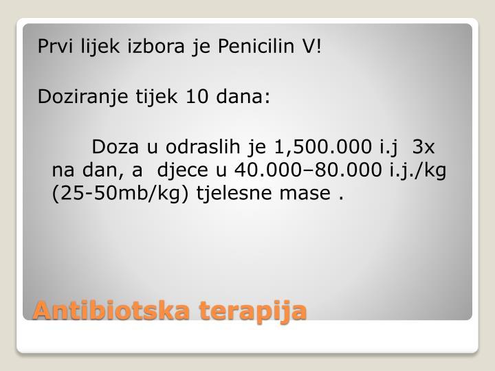 Prvi lijek izbora je Penicilin V!
