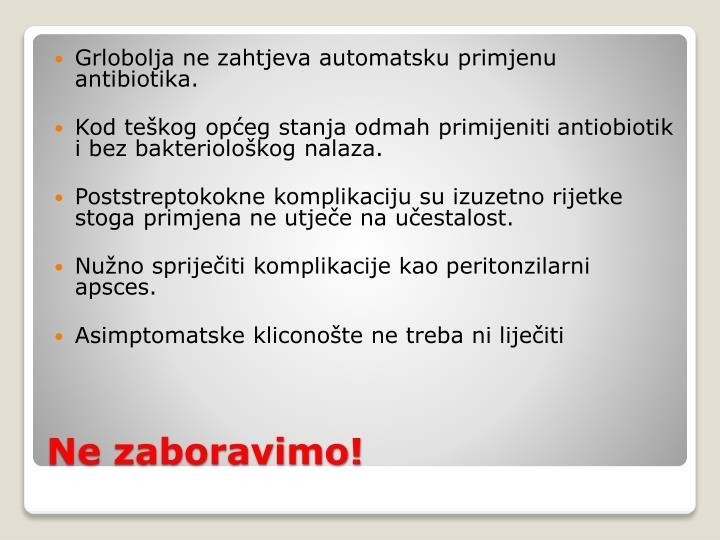 Grlobolja ne zahtjeva automatsku primjenu antibiotika.