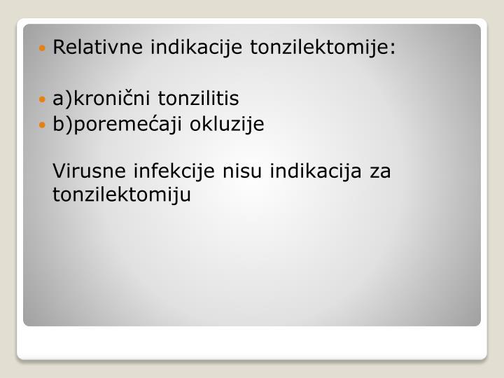 Relativne indikacije tonzilektomije: