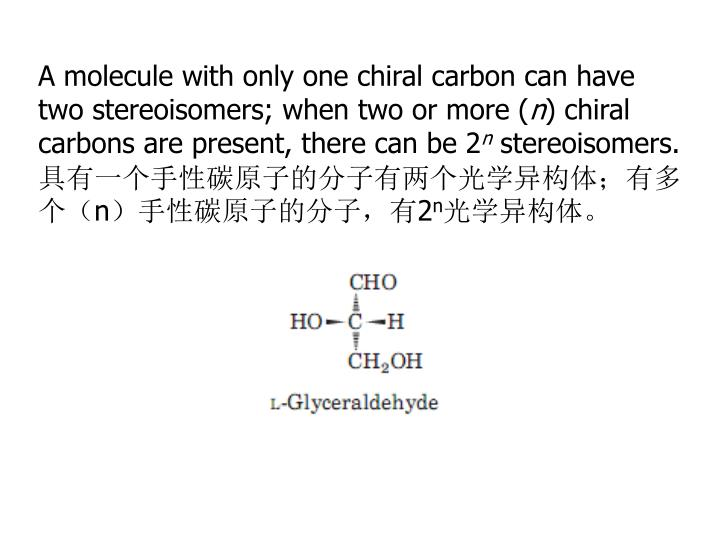 A molecule with only one chiral carbon can have two stereoisomers; when two or more (