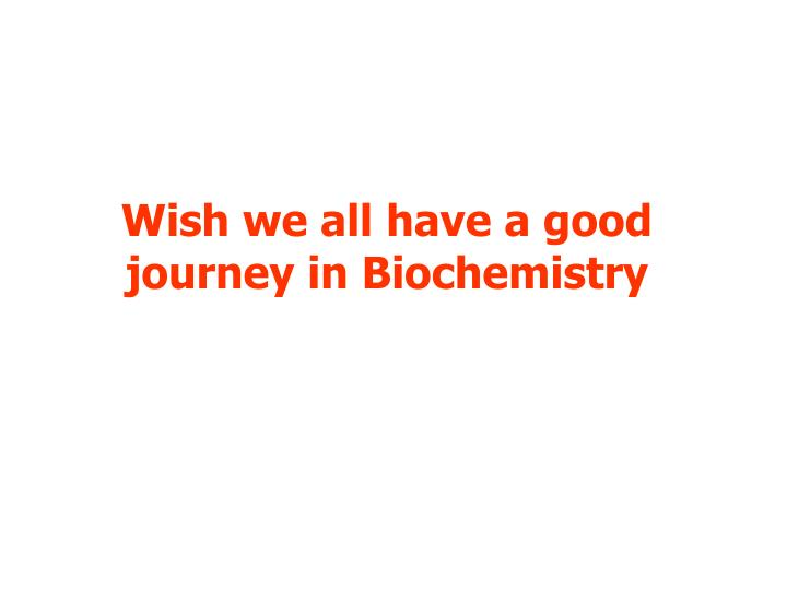 Wish we all have a good journey in Biochemistry