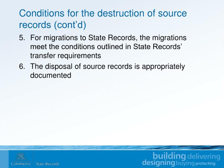 Conditions for the destruction of source records (cont'd)