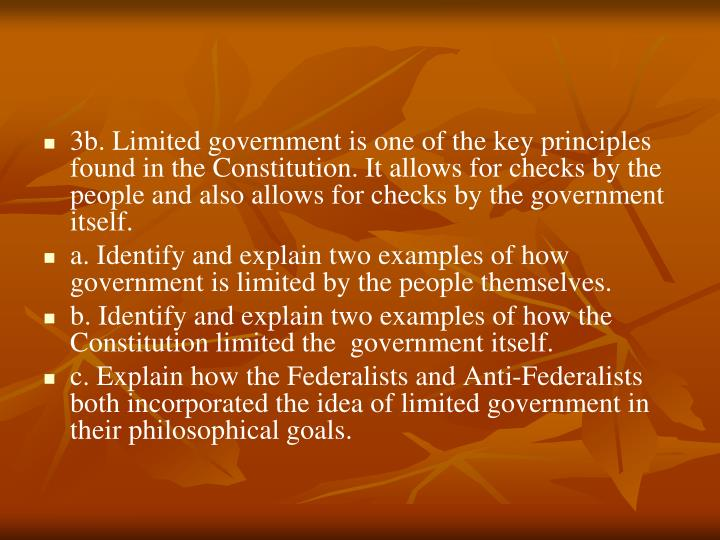 3b. Limited government is one of the key principles found in the Constitution. It allows for checks by the people and also allows for checks by the government itself.