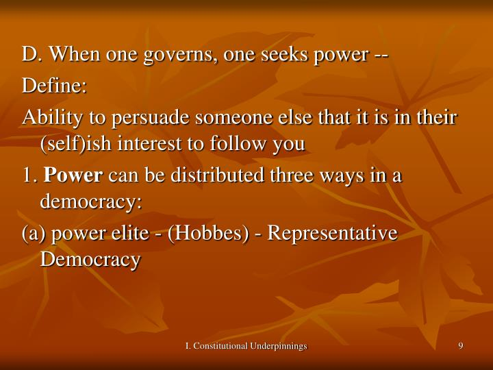 D. When one governs, one seeks power --