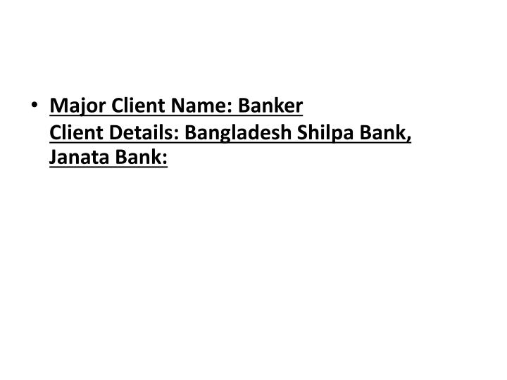 Major Client Name: Banker