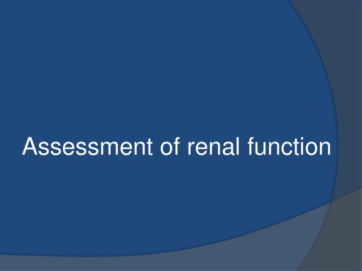 Assessment of renal function