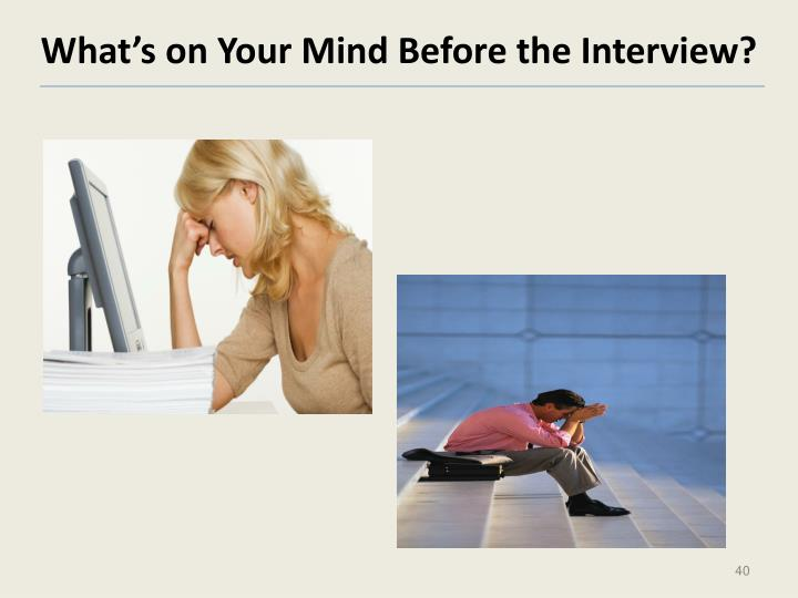 What's on Your Mind Before the Interview?