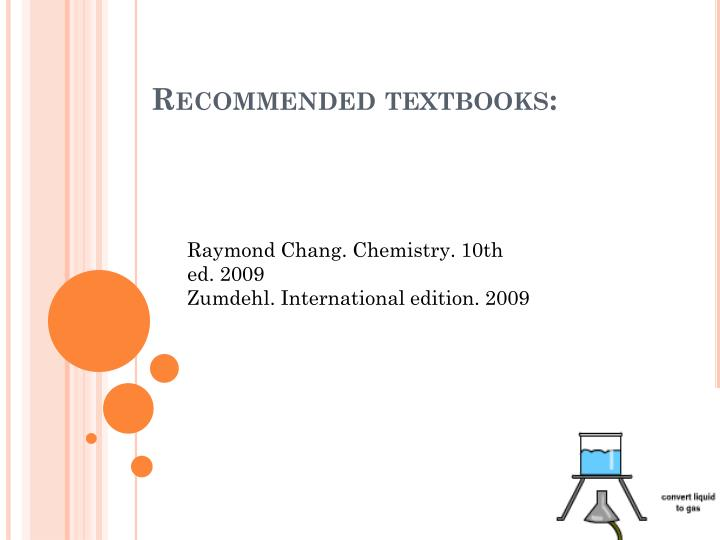 Raymond Chang. Chemistry. 10th ed. 2009