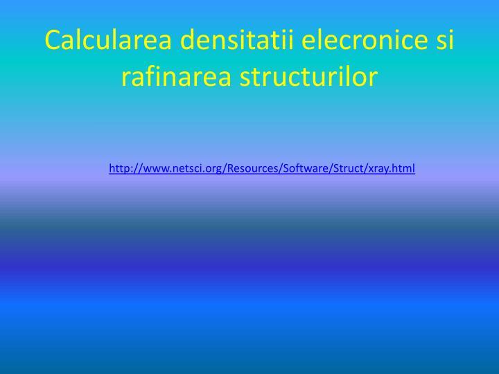 Calcularea densitatii elecronice si rafinarea structurilor