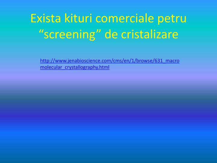 """Exista kituri comerciale petru """"screening"""" de cristalizare"""
