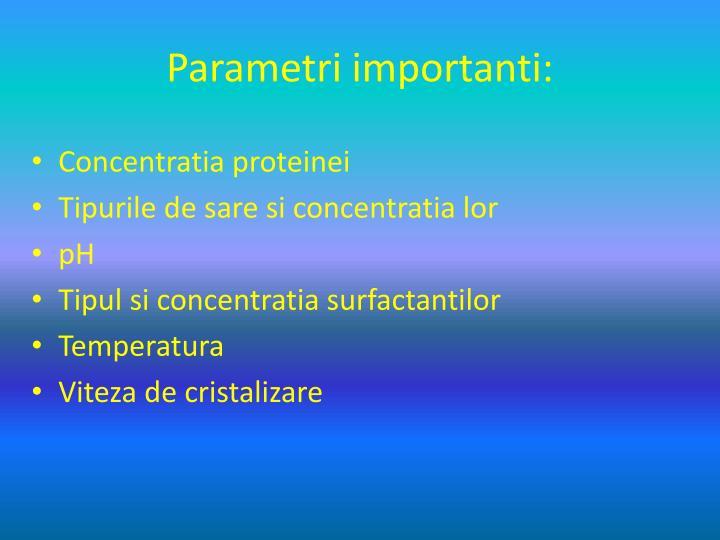 Parametri importanti: