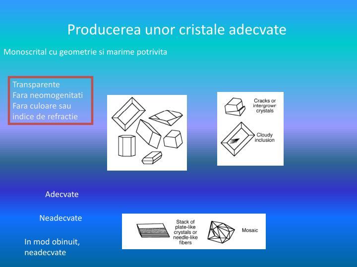 Producerea unor cristale adecvate