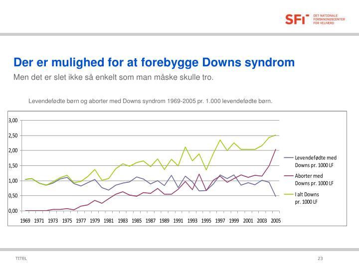 Der er mulighed for at forebygge Downs syndrom