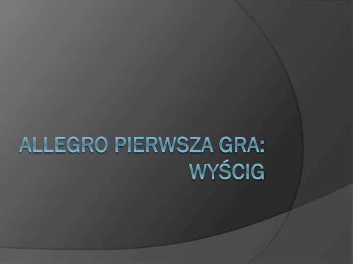 ALLEGRO PIERWSZA GRA: