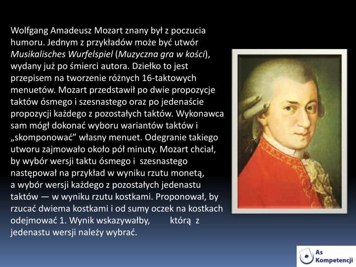 Wolfgang Amadeusz Mozart znany był z poczucia humoru. Jednym z przykładów może być utwór