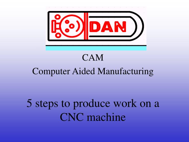 5 steps to produce work on a cnc machine