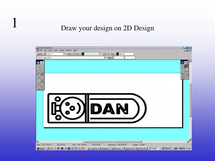 Draw your design on 2d design