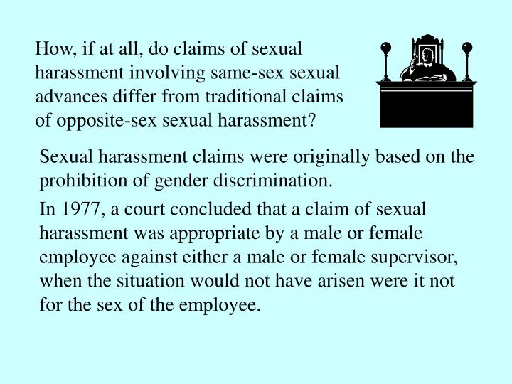 How, if at all, do claims of sexual harassment involving same-sex sexual advances differ from traditional claims of opposite-sex sexual harassment?