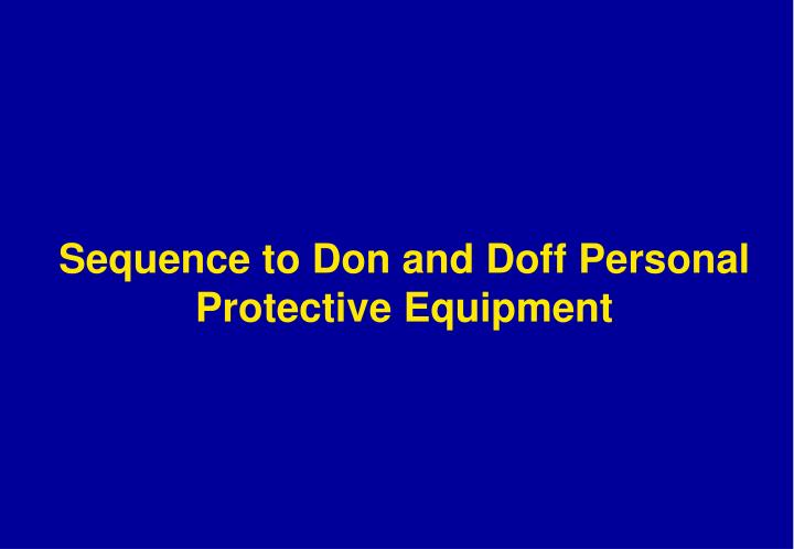 Sequence to Don and Doff Personal Protective Equipment