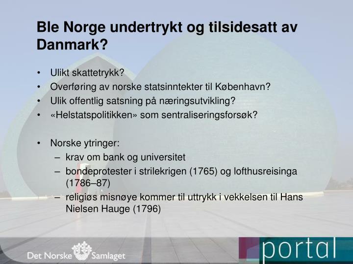 Ble Norge undertrykt og tilsidesatt av Danmark?