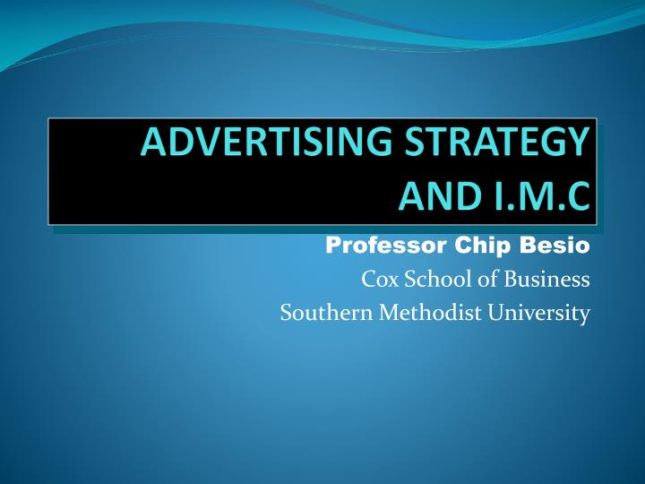 ADVERTISING STRATEGY AND I.M.C