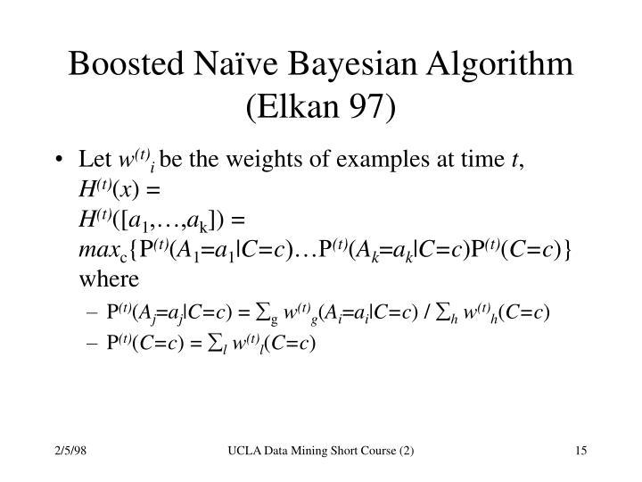 Boosted Naïve Bayesian Algorithm (Elkan 97)