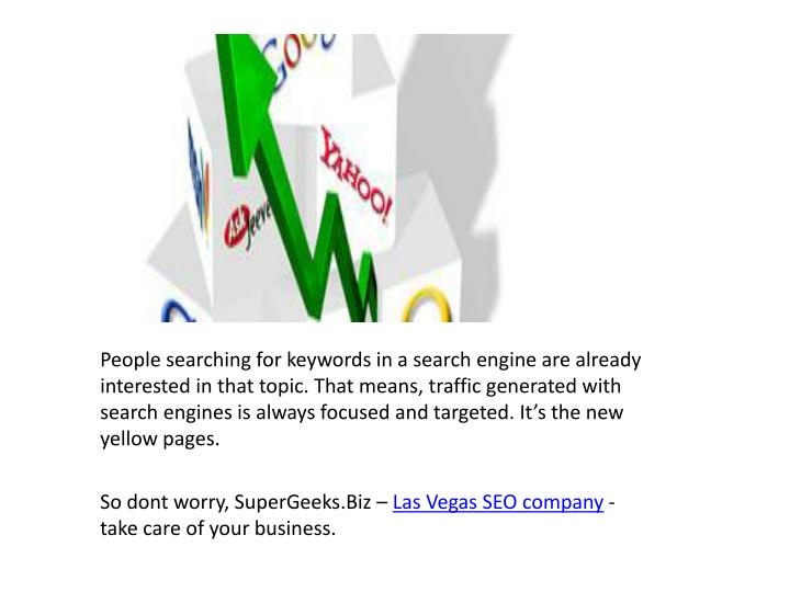 People searching for keywords in a search engine are already interested in that topic. That means, t...