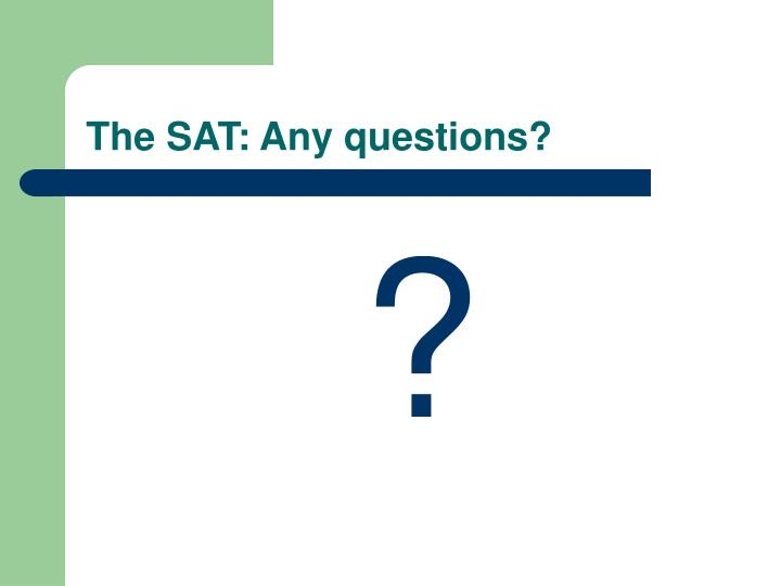 The SAT: Any questions?