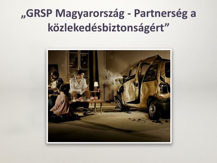 """""""GRSP Magyarország - Partnerség a közlekedésbiztonságért"""""""