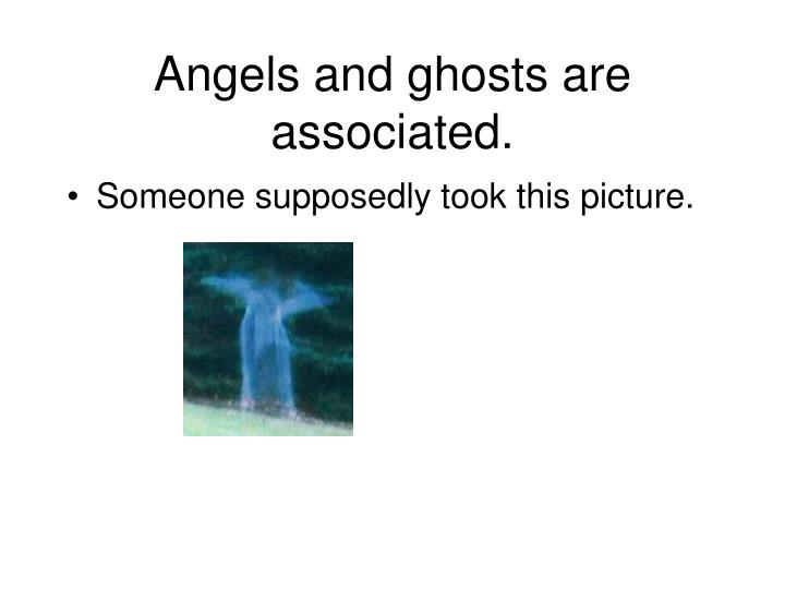 Angels and ghosts are associated.