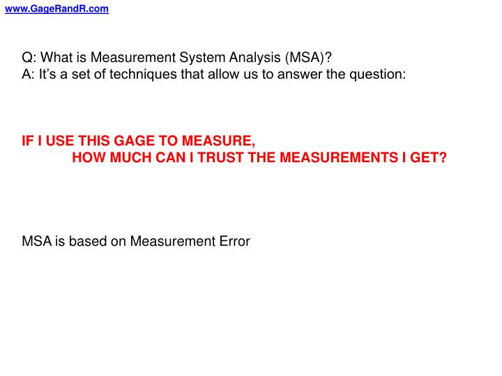 Q: What is Measurement System Analysis (MSA)?