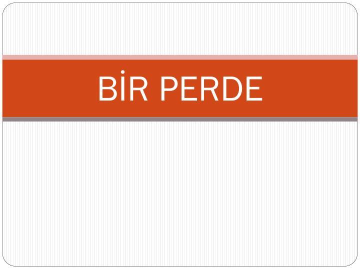 BİR PERDE