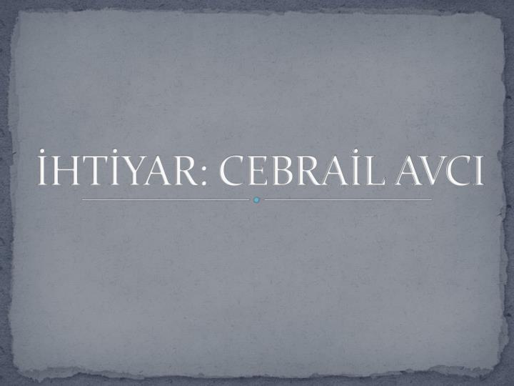 İHTİYAR: CEBRAİL AVCI