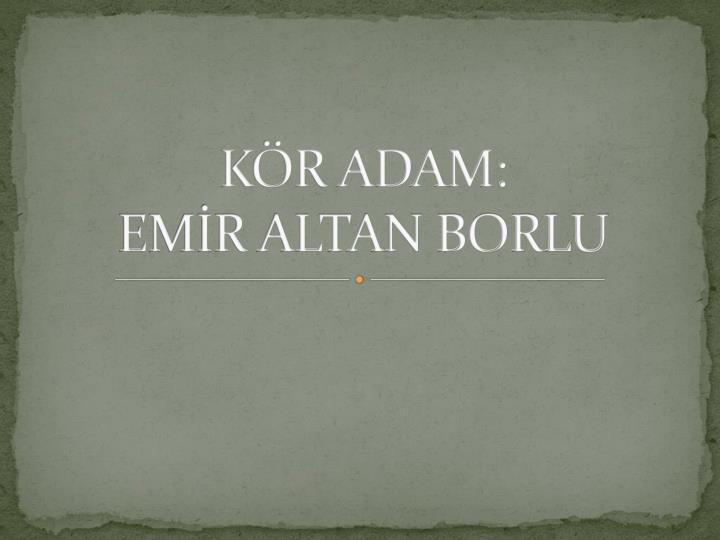 KÖR ADAM: