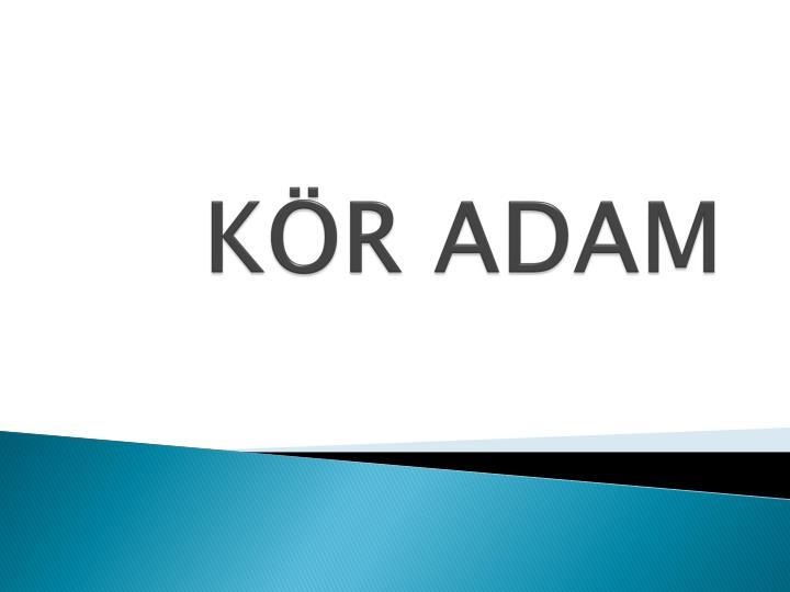 KÖR ADAM