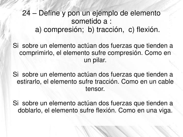 Si  sobre un elemento actúan dos fuerzas que tienden a comprimirlo, el elemento sufre compresión. Como en un pilar.