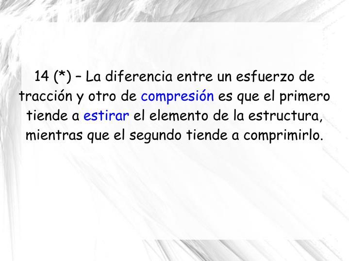 14 (*) – La diferencia entre un esfuerzo de tracción y otro de