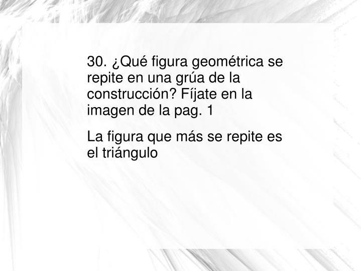 30. ¿Qué figura geométrica se repite en una grúa de la construcción? Fíjate en la imagen de la pag. 1