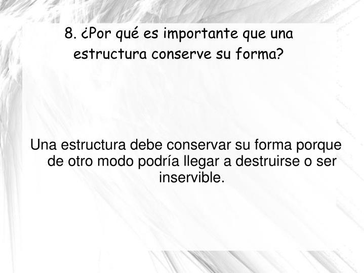 Una estructura debe conservar su forma porque de otro modo podría llegar a destruirse o ser inservible.