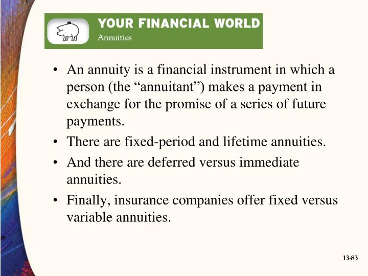 """An annuity is a financial instrument in which a person (the """"annuitant"""") makes a payment in exchange for the promise of a series of future payments."""