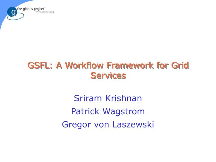 Gsfl a workflow framework for grid services