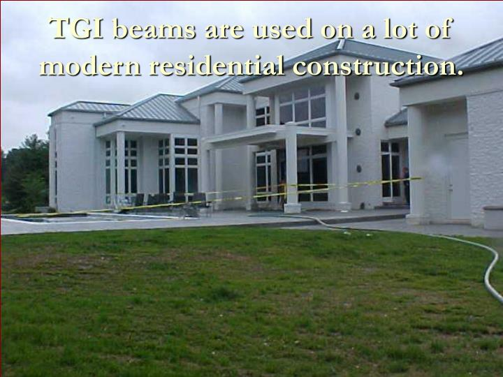 TGI beams are used on a lot of modern residential construction.
