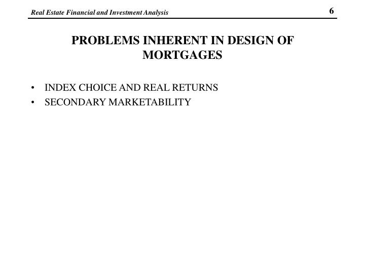 PROBLEMS INHERENT IN DESIGN OF MORTGAGES