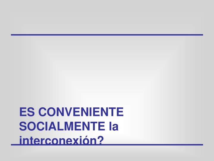 ES CONVENIENTE SOCIALMENTE la interconexión?
