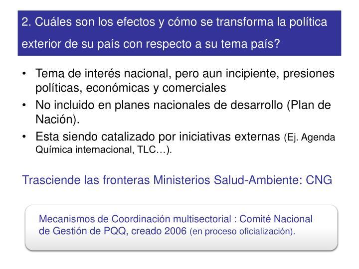 2. Cuáles son los efectos y cómo se transforma la política exterior de su país con respecto a su tema país?