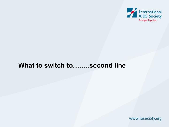 What to switch to……..second line