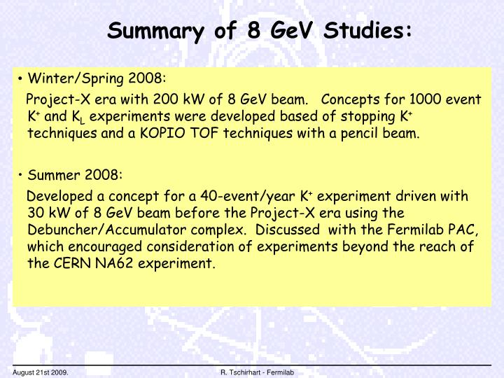 Summary of 8 GeV Studies: