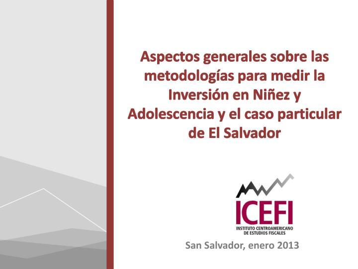 Aspectos generales sobre las metodologías para medir la Inversión en Niñez y Adolescencia y el caso particular de El Salvador