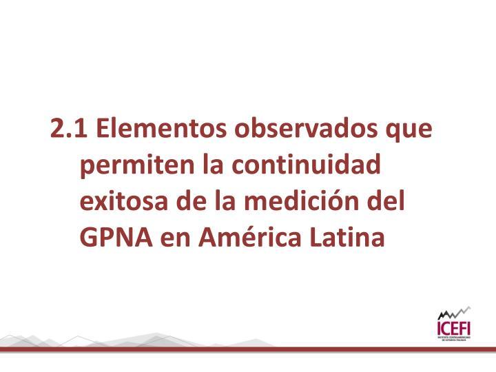2.1 Elementos observados que permiten la continuidad exitosa de la medición del GPNA en América Latina